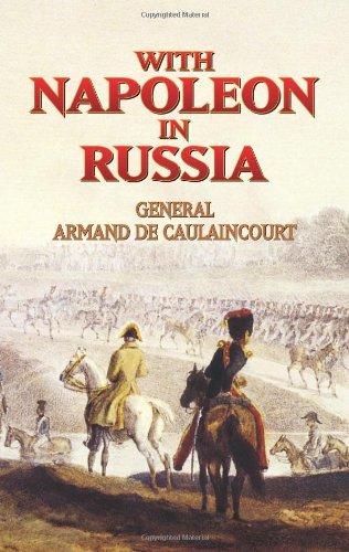 With Napoleon in Russia: Memoirs of General de Caulaincourt, Duke of Vicenza by Armand de Caulaincourt