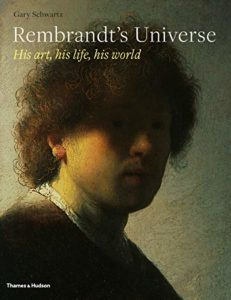 The best books on Rembrandt - Rembrandt's Universe: His Art, His Life, His World by Gary Schwartz
