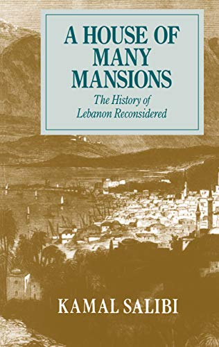 A House of Many Mansions: The History of Lebanon Reconsidered by Kamal Salibi