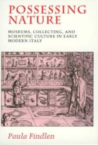The best books on Galileo Galilei - Possessing Nature: Museums, Collecting, and Scientific Culture in Early Modern Italy by Paula Findlen