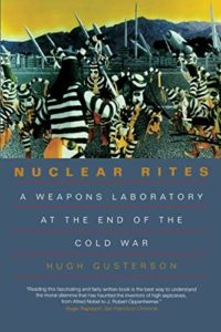 The best books on Drone Warfare - Nuclear Rites: A Weapons Laboratory at the End of the Cold War by Hugh Gusterson
