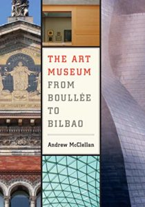 Best Books on the Art Museum - The Art Museum: From Boullee to Bilbao by Andrew McClellan