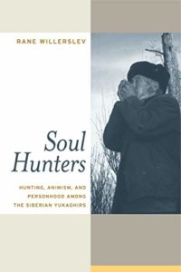 The best books on Witches and Witchcraft - Soul Hunters: Hunting, Animism, and Personhood among the Siberian Yukaghirs by Rane Willerslev