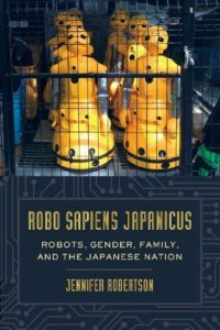 The best books on Japan - Robo Sapiens Japanicus: Robots, Gender, Family, and the Japanese Nation by Jennifer Robertson