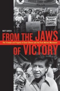 The best books on Food Studies - From the Jaws of Victory: The Triumph and Tragedy of Cesar Chavez and the Farm Worker Movement by Matt Garcia