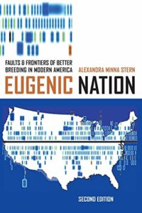 The best books on White Supremacy - Eugenic Nation: Faults and Frontiers of Better Breeding in Modern America by Alexandra Minna Stern