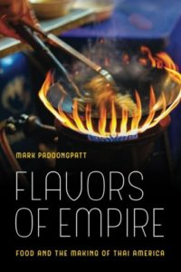 The best books on Food Studies - Flavors of Empire: Food and the Making of Thai America by Mark Padoongpatt
