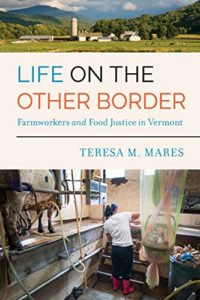 The best books on Food Studies - Life on the Other Border: Farmworkers and Food Justice in Vermont by Teresa M. Mares