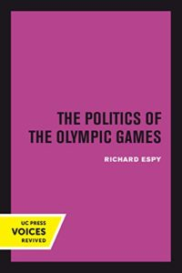 The best books on The Dark Side of the Olympics - The Politics of the Olympic Games by Richard Espy