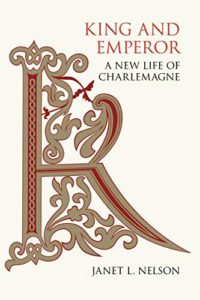 The best books on Charlemagne - King and Emperor: A New Life of Charlemagne by Janet Nelson