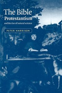 The best books on The History of Science and Religion - The Bible, Protestantism and The Rise of Natural Science by Peter Harrison