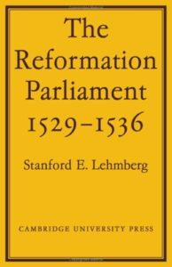 Editors' Picks: The Best Thomas Cromwell Books - The Reformation Parliament 1529-1536 by Stanford E Lehmberg