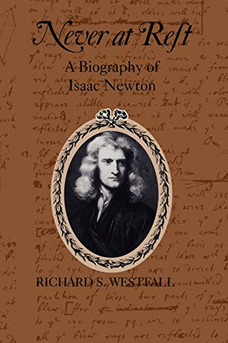 Never at Rest: A Biography of Isaac Newton by Richard S. Westfall
