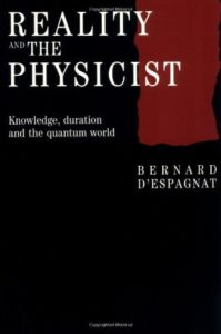 The best books on Quantum Physics and Reality - Reality and the Physicist: Knowledge, Duration and the Quantum World by Bernard D'Espagnat