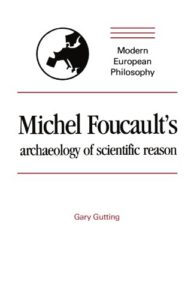 The best books on Foucault - Michel Foucault's Archaeology of Scientific Reason: Science and the History of Reason by Gary Gutting