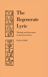 The Best American Poetry - The Regenerate Lyric: Theology and Innovation in American Poetry by Elisa New