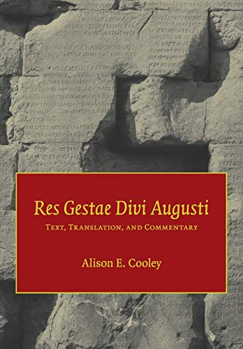 Res Gestae Divi Augusti: Text, Translation, and Commentary by Alison Cooley (editor) & Augustus