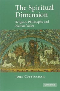 The best books on Philosophy for Teens - The Spiritual Dimension: Religion, Philosophy and Human Value by John Cottingham