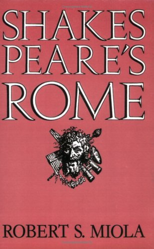 Robert S Miola on Shakespeare's Sources - Shakespeare's Rome by Robert S Miola