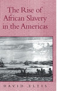 The best books on The Slave Trade - The Rise of African Slavery in the Americas by David Eltis
