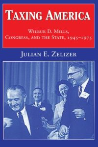 The best books on Congress - Taxing America: Wilbur D. Mills, Congress, and the State, 1945-1975 by Julian E. Zelizer