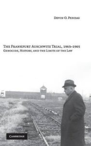 The best books on Auschwitz - The Frankfurt Auschwitz Trial, 1963-1965: Genocide, History and the Limits of the Law by Devin O Pendas