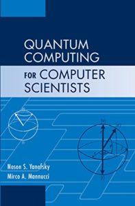 The Best Quantum Computing Books - Quantum Computing for Computer Scientists Noson Yanofsky and Mirco Mannucci