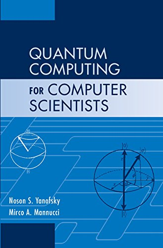 The Best Quantum Computing Books - Quantum Computing for Computer Scientists Noson Yanofsky and Mirco Mannucci