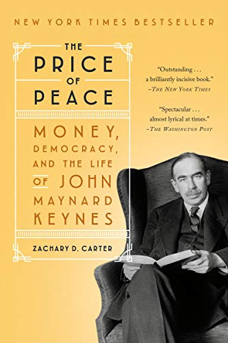 The Price of Peace: Money, Democracy, and the Life of John Maynard Keynes by Zachary D. Carter