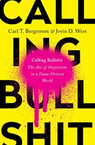 The best books on Critical Thinking - Calling Bullshit: The Art of Skepticism in a Data-Driven World by Carl Bergstrom & Jevin West