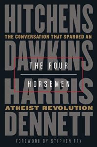 The Four Horsemen: The Conversation That Sparked an Atheist Revolution by Christopher Hitchens, Daniel C Dennett, Richard Dawkins & Sam Harris