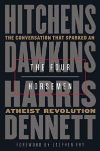 The Four Horsemen: The Conversation That Sparked an Atheist Revolution by Christopher Hitchens, Daniel C Dennett, Richard Dawkins & Sam Harris