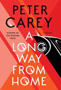 The Best Historical Fiction: the 2019 Walter Scott Prize Shortlist - A Long Way from Home: A novel by Peter Carey