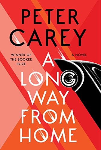 The Best of Historical Fiction: the 2019 Walter Scott Prize Shortlist - A Long Way from Home: A novel by Peter Carey