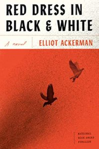 The Best Apocalyptic Fiction - Red Dress in Black and White: A Novel by Elliot Ackerman