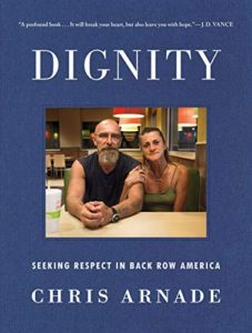 The Best Political Books of 2019 - Dignity: Seeking Respect in Back Row America by Chris Arnade