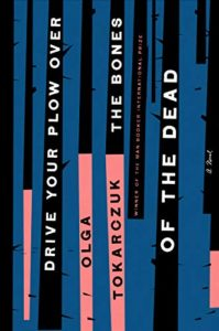 The Best Novels in Translation: the 2019 Booker International Prize - Drive Your Plow Over the Bones of the Dead by Olga Tokarczuk, translated by Antonia Lloyd-Jones
