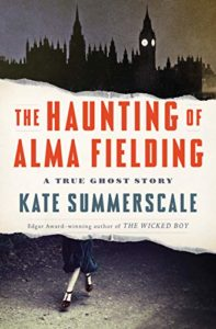 The Haunting of Alma Fielding: A True Ghost Story by Kate Summerscale