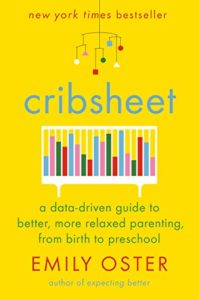The Best Economics Books to Take on Holiday - Cribsheet: A Data-Driven Guide to Better, More Relaxed Parenting, from Birth to Preschool by Emily Oster