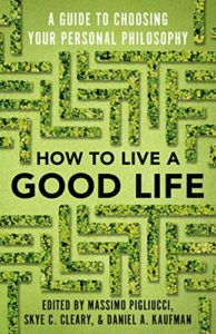 The best books on Stoicism - How to Live a Good Life: A Guide to Choosing Your Personal Philosophy by Daniel Kaufman, Massimo Pigliucci & Skye C Cleary