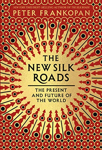 Peter Frankopan on History - The New Silk Roads: The Present and Future of the World by Peter Frankopan