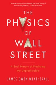 The best books on Physics and Financial Markets - The Physics of Wall Street: A Brief History of Predicting the Unpredictable by James Owen Weatherall