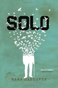 The Best New Indian Novels - Solo by Rana Dasgupta