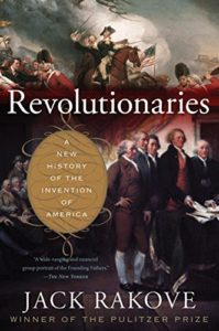 The Best Fourth of July Books - Revolutionaries: A New History of the Invention of America by Jack Rakove