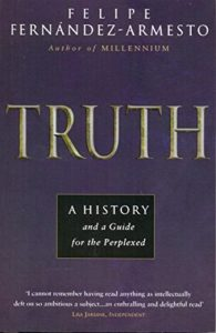 The best books on Global History - Truth: A History, and a Guide for the Perplexed by Felipe Fernández-Armesto