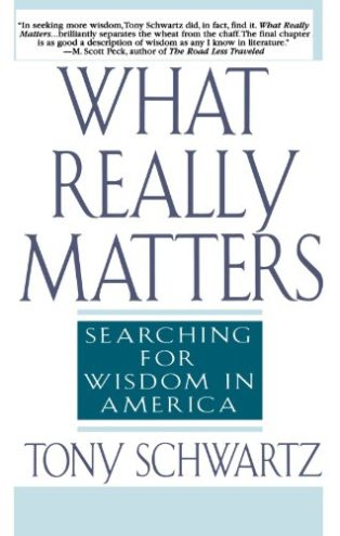 What Really Matters: Searching for Wisdom in America by Tony Schwartz