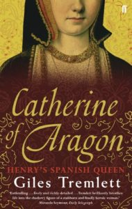 The best books on Goya and the art of biography - Catherine of Aragon: Henry's Spanish Queen by Giles Tremlett