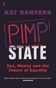 The best books on Gender Politics - Pimp State: Sex, Money and the Future of Equality by Kat Banyard