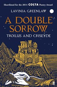 The best books on Chaucer's Troilus and Criseyde - A Double Sorrow: Troilus and Criseyde by Lavinia Greenlaw