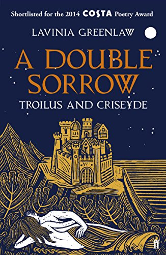 A Double Sorrow: Troilus and Criseyde by Lavinia Greenlaw